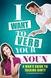 I Want To Verb Your Noun: How To Talk Dirty To Women During Sex.