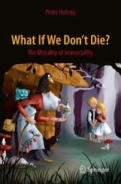 What If We Don't Die?: The Morality of Immortality