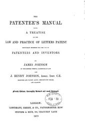 The Patentee's Manual: Being a Treatise on the Law and Practice of Letters Especially Intended for the Use of Patentees and Inventors
