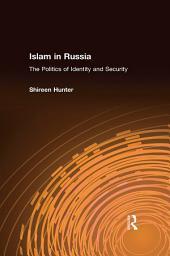 Islam in Russia: The Politics of Identity and Security: The Politics of Identity and Security