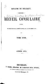 Recueil consulaire cotenant les rapports commerciaux des agents belges à l'étranger: Publié en exécution de l'arrêté royal du 13 novembre 1855 par le Ministère des affaires étrangèrs, Volume18