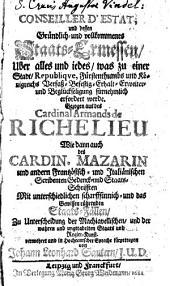 Conseiller d'estat; und dessen Gründlich- und vollkommenes Staats-Ermessen ...0: Gezogen aus des Cardinal Armands de Richelieu ... auch Cardin. Mazarin und andern ... Scribenten ...