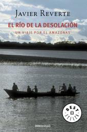 El río de la desolación: Un viaje por el Amazonas