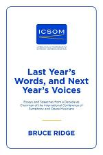 Last Year's Words, and Next Year's Voices: Essays and Speeches from a Decade as Chairman of the International Conference of Symphony and Opera Musicians