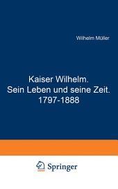 Kaiser Wilhelm. Sein Leben und seine Zeit. 1797–1888