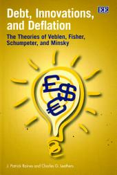 Debt, Innovations, and Deflation: The Theories of Veblen, Fisher, Schumpeter, and Minsky