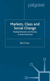 Markets, Class and Social Change: Trading Networks and Poverty in Rural South Asia