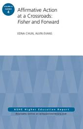 Affirmative Action at a Crossroads: Fisher and Forward: ASHE Higher Education Report, Volume 41, Number 4