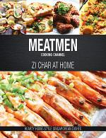 Meatmen Cooking Channel: Zi Char at Home (Hearty Home-style Singaporean Cooking)