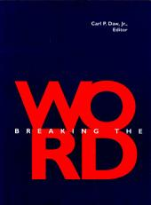 Breaking the Word: Essays on the Liturgical Dimensions of Preaching