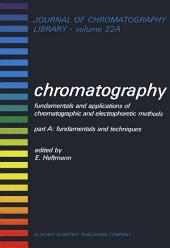 Chromatography: Fundamentals and Applications of Chromatographic and Electrophoretic Methods. Part A: Fundamentals and Techniques