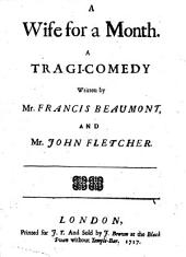 A Wife for a Month: A Tragi-comedy Written by Mr. Francis Beaumont, and Mr. John Fletcher