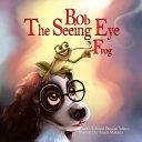 Bob The Seeing Eye Frog PDF