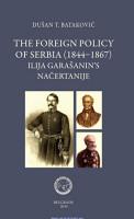 The Foreign Policy of Serbia  1844 1867   IIija Gara  anin s Na  ertanije PDF