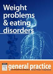 Weight Problems & Eating Disorders: General Practice: The Integrative Approach Series