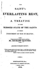 The Saint's Everlasting Rest: Or a Treatise of the Blessed State of the Saints in Their Enjoyment of God in Heaven