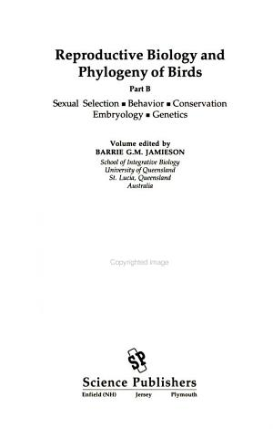Reproductive Biology and Phylogeny of Birds, Part B: Sexual Selection, Behavior, Conservation, Embryology and Genetics