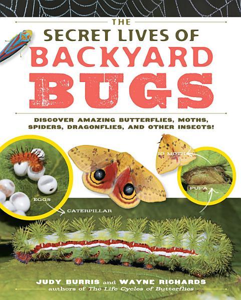 Download The Secret Lives of Backyard Bugs Book
