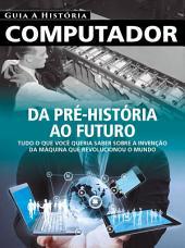 Guia A História Ed.01 Computador: Da pré-história ao futuro