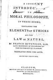 A Short Introduction to Moral Philosophy, in Three Books: Containing the Elements of Ethicks and the Law of Nature