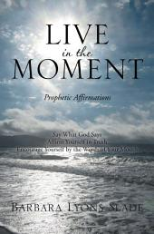 Live in the Moment: Prophetic Affirmations
