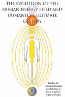 The Evolution of the Human Energy Field and Humanity s Ultimate Destiny Book