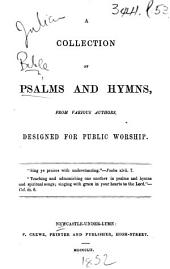 A Collection of Psalms and Hymns, from various authors, designed for public worship