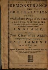 The Remonstrance and Protestation of the Well-affected People of the Cities of London, Westminster, and Other the [sic] Cities, Counties and Places Within the Commonwealth ... Against Those Officers of the Army, who Put Force Upon, and Interrupted the Parliament; the 13th of Octob. 1659, Etc