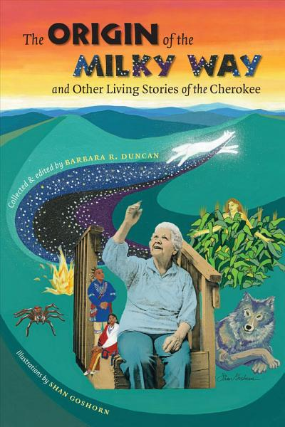 The Origin of the Milky Way   Other Living Stories of the Cherokee PDF