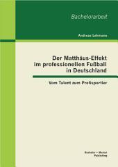 """Der Matth""""us-Effekt im professionellen Fuáball in Deutschland: Vom Talent zum Profisportler"""