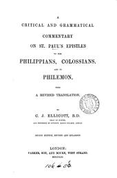 A critical and grammatical commentary on st. Paul's Epistles to the Philippians, Colossians, and to Philemon, with a revised translation
