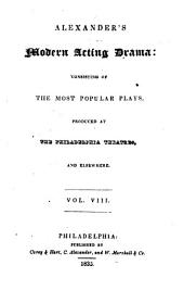 Alexander's Modern Acting Drama: Consisting of the Most Popular Plays Produced at the Philadelphia Theatres and Elsewhere, Volume 8