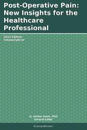 Post-Operative Pain: New Insights for the Healthcare Professional: 2013 Edition: ScholarlyBrief
