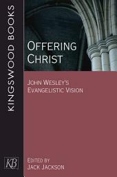 Offering Christ: John Wesley's Evangelistic Vision