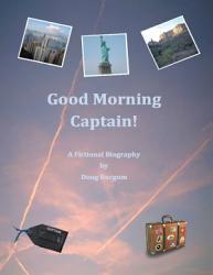 Good Morning Captain   A Fictional Biography PDF