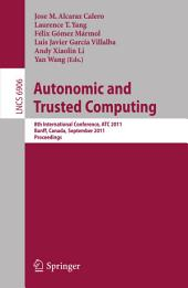 Autonomic and Trusted Computing: 8th International Conference, ATC 2011, Banff, Canada, September 2-4, 2011, Proceedings