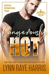 Dangerously Hot: A Hostile Operations Team Novel (#4)