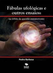 NA ÓRBITA DA QUESTÃO EXTRATERRESTRE: fábulas ufológicas e outros ensaios (ePub)