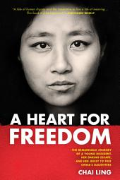 A Heart for Freedom: The Remarkable Journey of a Young Dissident, Her Daring Escape, and Her Quest to Free China's Daughters