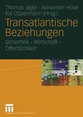 Transatlantische Beziehungen: Sicherheit — Wirtschaft — Öffentlichkeit