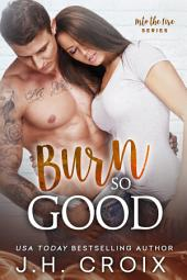 Burn So Good (Steamy Firefighter Second Chance Romance)