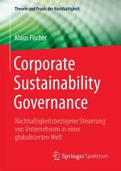 Corporate Sustainability Governance: Nachhaltigkeitsbezogene Steuerung von Unternehmen in einer globalisierten Welt