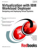 Virtualization with IBM Workload Deployer: Designing and Deploying Virtual Systems