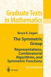 The Symmetric Group: Representations, Combinatorial Algorithms, and Symmetric Functions, Edition 2