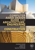 Computer Aided Design Guide for Architecture  Engineering and Construction PDF