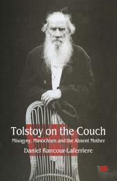 Tolstoy on the Couch: Misogyny, Masochism and the Absent Mother