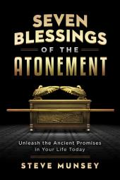 Seven Blessings of the Atonement: Unleash the Ancient Promises in Your Life Today