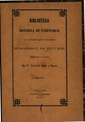 Biblioteca historica de Puerto-Rico: que contiene varios documentos de los siglos XV, XVI, XVII y XVIII