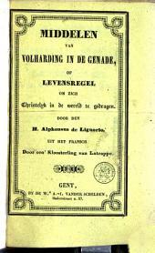 Middelen van volharding in de genade, of levensregel om zich christelyk in de wereld te gedragen, ...: uit het fransch door een Kloosterling van Latrappe