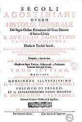 Secoli agostiniani ouero Historia generale del sacro Ordine eremitano del gran dottore di santa chiesa s. Aurelio Agostino ... diuisa in tredici secoli. ... Composta, e data in luce dal r.p.f. Luigi Torelli ... Tomo primo \-ottavo!) ..: Volume 7